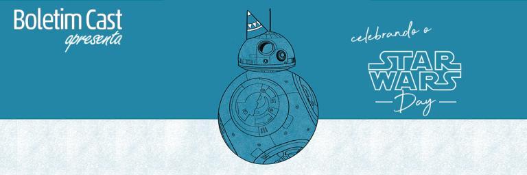 Boletim Cast – Episódio 09: Celebrando o Star Wars Day