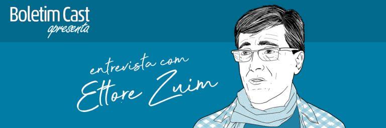 Boletim Cast – Episódio 10: Entrevista com Ettore Zuim